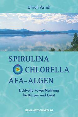 Spirulina, Chlorella, AFA-Algen von Arndt,  Ulrich