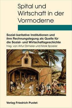 Spital und Wirtschaft in der Vormoderne von Dirmeier,  Artur, Spoerer,  Mark