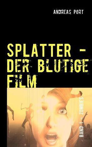 Splatter – Der blutige Film von Port,  Andreas
