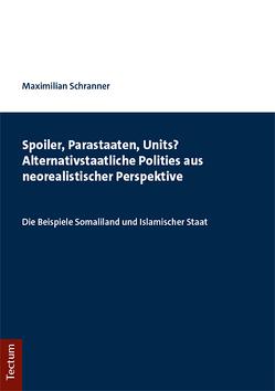 Spoiler, Parasiten, Units? Alternativstaatliche Polities aus neorealistischer Perspektive von Schranner,  Maximilian