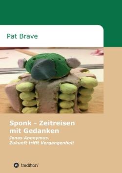 Sponk – Zeitreisen mit Gedanken von Brave,  Pat