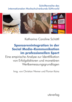 Sponsorenintegration in der Social Media-Kommunikation im professionellen Sport von Schöttl,  Katharina Caroline