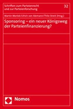 Sponsoring – ein neuer Königsweg der Parteienfinanzierung? von Alemann,  Ulrich von, Morlok,  Martin, Streit,  Thilo