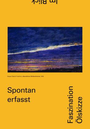 Spontan erfasst. Faszination Ölskizze von Denk,  Claudia, Hauptner,  Brigitte, Johannsen,  Rolf H., Klee,  Alexander, Rollig,  Stella
