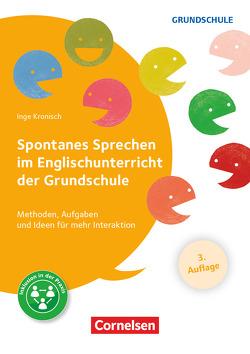 Spontanes Sprechen im Englischunterricht der Grundschule (3. Auflage) – Methoden, Aufgaben und Ideen für mehr Interaktion von Kronisch,  Inge