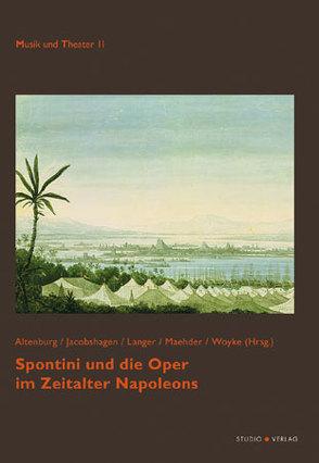 Spontini und die Oper im Zeitalter Napoleons von Altenburg,  Detlef, Jacobshagen,  Arnold, Langer,  Arne, Maehder,  J., Woyke,  S. M.