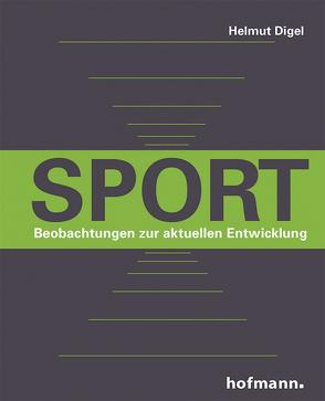 Sport – Beobachtungen zur aktuellen Entwicklung von Digel,  Helmut