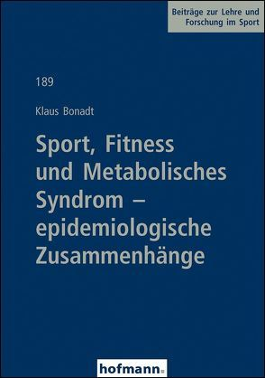 Sport, Fitness und Metabolisches Syndrom – epidemiologische Zusammenhänge von Bonadt,  Klaus