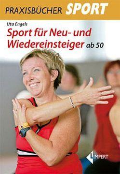 Sport für Neu- und Wiedereinsteiger ab 50 von Engels,  Uta
