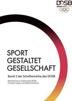 Sport gestaltet Gesellschaft von Kuhlmann,  Detlef, Siegel,  Christian