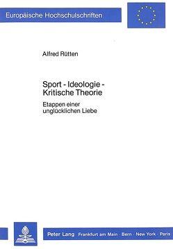 Sport – Ideologie – Kritische Theorie von Rütten,  Alfred