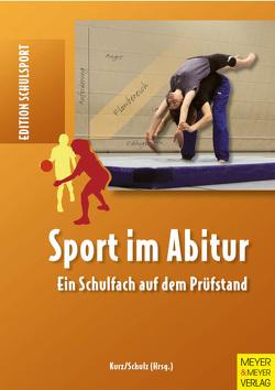 Sport im Abitur von Kurz,  Dietrich, Schulz,  Norbert