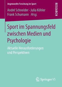 Sport im Spannungsfeld zwischen Medien und Psychologie von Köhler,  Julia, Schneider,  Andre, Schumann,  Frank