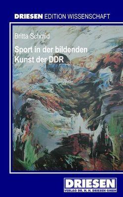 Sport in der bildenden Kunst der DDR von Schmid,  Britta
