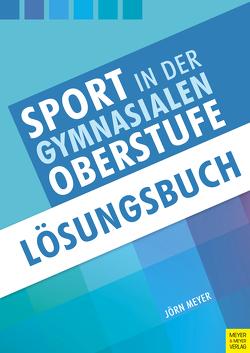 Sport in der gymnasialen Oberstufe: Lösungsbuch von Meyer,  Jörn