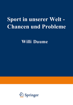 Sport in unserer Welt — Chancen und Probleme von Baitsch,  H., Bock,  H.-E., Bokler,  W., Bolte,  M., Grupe,  Ommo, Heidland,  H.-W., Kurz,  Dietrich, Lotz,  F., Teipel,  Johannes M.