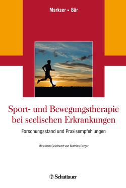 Sport- und Bewegungstherapie bei seelischen Erkrankungen von Bär,  Karl-Jürgen, Berger,  Mathias, Markser,  Valentin Z.