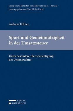 Sport und Gemeinnützigkeit in der Umsatzsteuer von Ehrke-Rabel,  Tina, Fellner,  Andreas