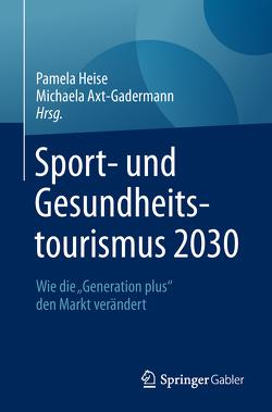 Sport- und Gesundheitstourismus 2030 von Axt-Gadermann,  Michaela, Heise,  Pamela