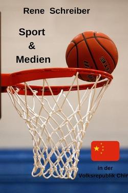 Sport und Medien in der Volksrepublik China von Schreiber,  René