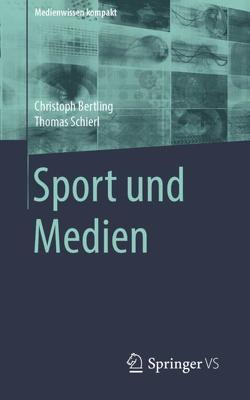 Sport und Medien von Bertling,  Christoph, Schierl,  Thomas