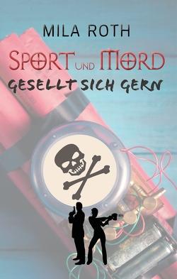Sport und Mord gesellt sich gern von Roth,  Mila