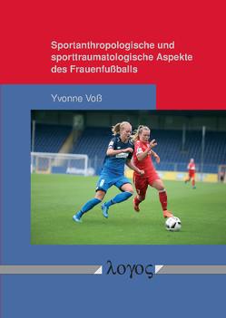 Sportanthropologische und sporttraumatologische Aspekte des Frauenfußballs von Voß,  Yvonne