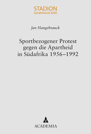 Sportbezogener Protest gegen die Apartheid in Südafrika 1956–1992 von Hangebrauck,  Jan