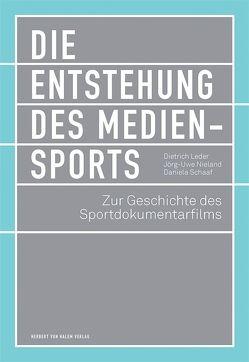 Die Entstehung des Mediensports von Leder,  Dietrich, Nieland,  Jörg Uwe, Schaaf,  Daniela