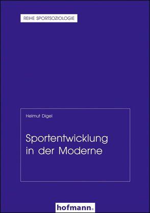Sportentwicklung in der Moderne von Cachay,  Klaus, Digel,  Helmut