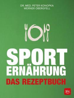 Sporternährung – Das Rezeptbuch von Konopka,  Peter, Obergfell,  Werner