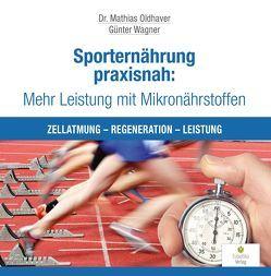 Sporternährung praxisnah: Mehr Leistung mit Mikronährstoffen von Oldhaver,  Mathias, Wagner,  Günter