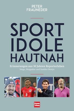 Sportidole hautnah – Erinnerungen aus 30 Jahren Reporter-Leben von Frauneder,  Peter