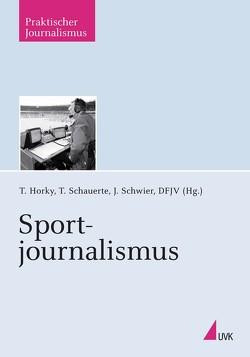Sportjournalismus von Deutscher Fachjournalisten-Verband Deutscher Fachjournalisten-Verband,  Deutscher Fachjournalisten-Verband, Horky,  Thomas, Schauerte,  Thorsten, Schwier,  Jürgen