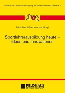 Sportlehrerausbildung heute – Ideen und Innovationen von Balz,  Eckart, Neumann,  Peter