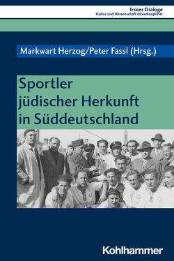 Sportler jüdischer Herkunft in Süddeutschland von Fassl,  Peter, Herzog,  Markwart, Heudecker,  Sylvia