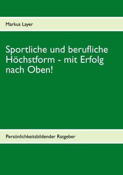 Sportliche und berufliche Höchstform von Layer,  Markus