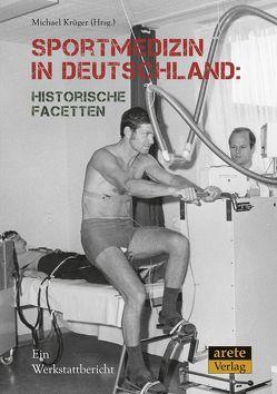 Sportmedizin in Deutschland: Historische Facetten von Becker,  Christian, Krüger,  Michael, Nielsen,  Stefan, Rehmann,  Lukas