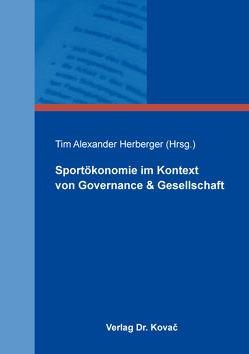 Sportökonomie im Kontext von Governance & Gesellschaft von Herberger,  Tim Alexander