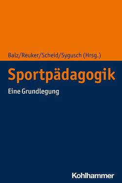 Sportpädagogik von Balz,  Eckart, Reuker,  Sabine, Scheid,  Volker, Sygusch,  Ralf