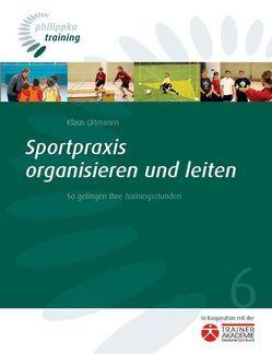 Sportpraxis organisieren und leiten von Oltmanns,  Klaus