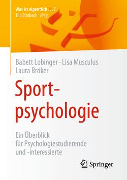 Sportpsychologie von Bröker,  Laura, Lobinger,  Babett, Musculus,  Lisa