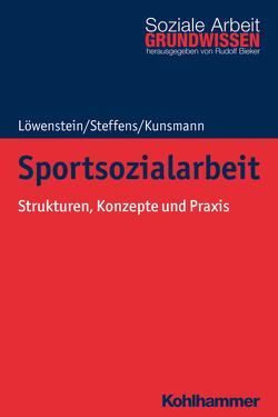 Sportsozialarbeit von Bieker,  Rudolf, Kunsmann,  Julie, Löwenstein,  Heiko, Steffens,  Birgit