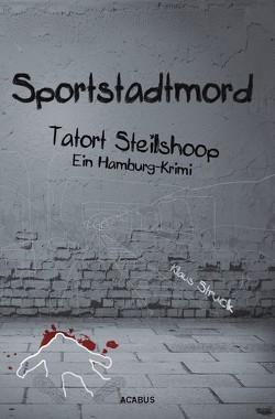Sportstadtmord. Ein Hamburg-Krimi. Tatort Steilshoop von Struck,  Klaus