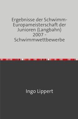 Sportstatistik / Ergebnisse der Schwimm-Europameisterschaft der Junioren (Langbahn) 2007 – Schwimmwettbewerbe von Lippert,  Ingo