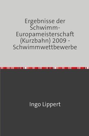 Sportstatistik / Ergebnisse der Schwimm-Europameisterschaft (Kurzbahn) 2009 – Schwimmwettbewerbe von Lippert,  Ingo