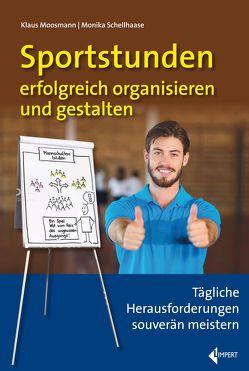 Sportstunden erfolgreich organisieren und gestalten von Moosmann,  Klaus, Schellhaase,  Monika