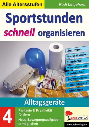 Sportstunden schnell organisieren / Band 4: Alltagsgeräte von Lütgeharm,  Rudi