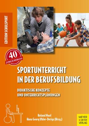 Sportunterricht in der Berufsbildung von Naul,  Roland, Uhler-Derigs,  Hans Georg