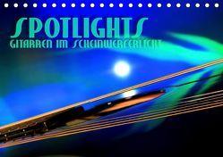 SPOTLIGHTS – Gitarren im Scheinwerferlicht (Tischkalender 2019 DIN A5 quer) von Bleicher,  Renate